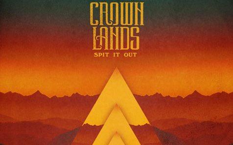 Crown Lands – Spit It Out